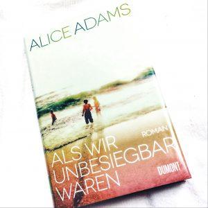 Als wir unbesiegbar waren Alice Adams